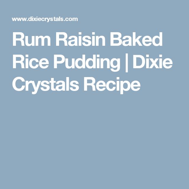 Rum Raisin Baked Rice Pudding   Dixie Crystals Recipe