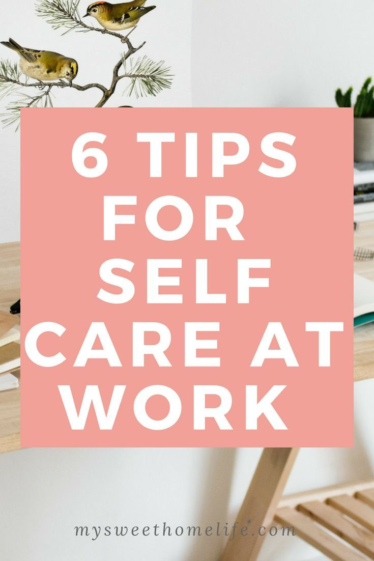 How to practice self care at work workplace wellness