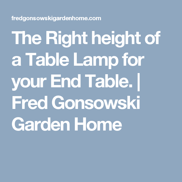 The Right height of a Table Lamp for your End Table. | Fred Gonsowski Garden Home