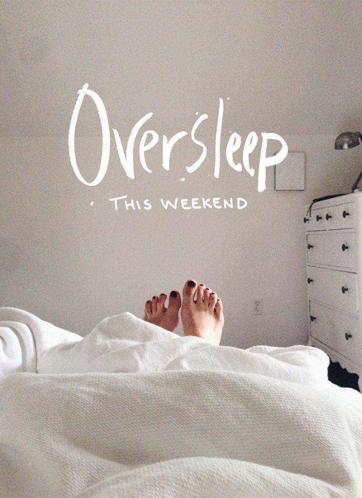 Superb Oversleep This Weekend, Indulge A Bit!