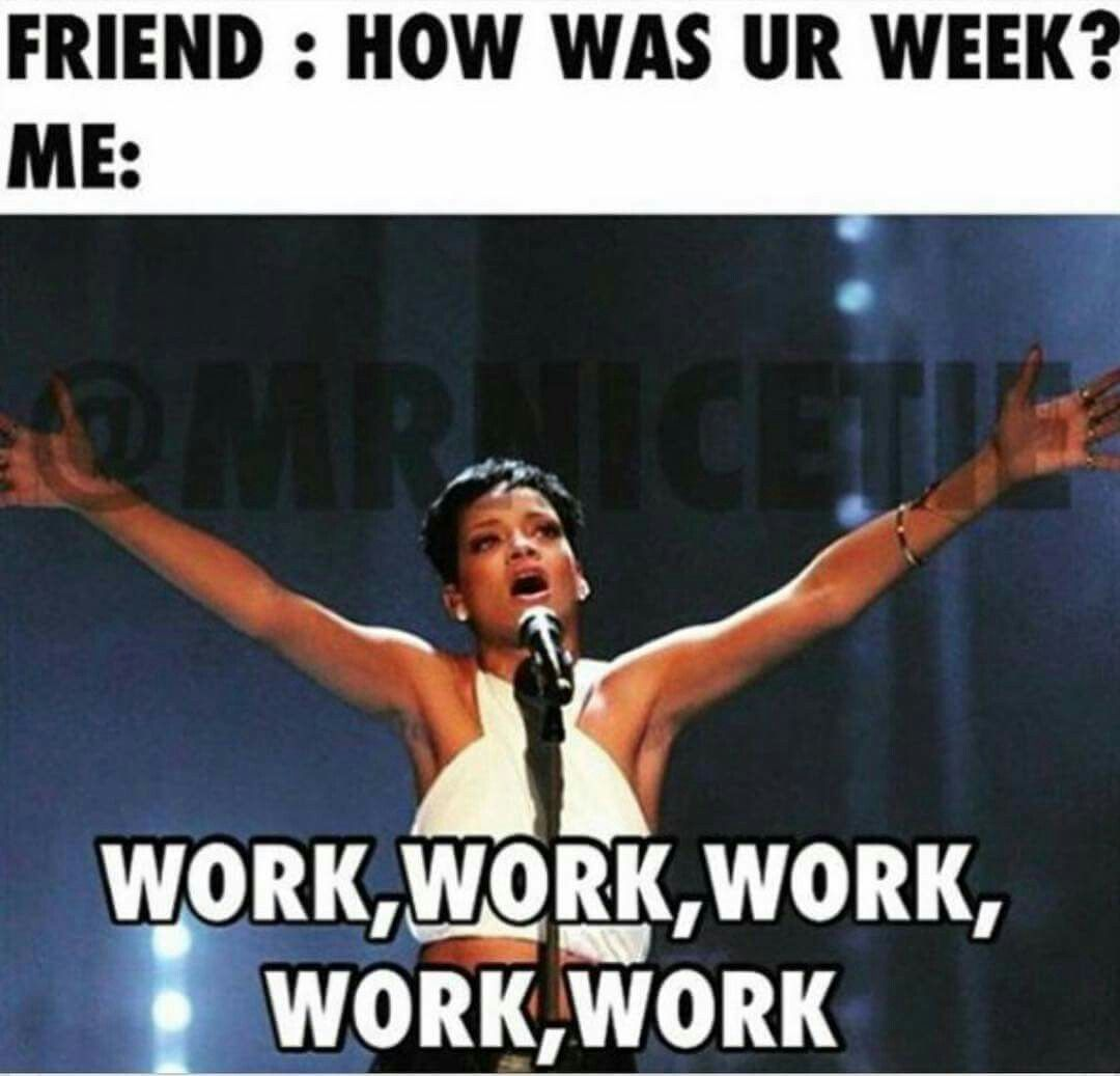 Pin by CynthiaLynn Ward on Work Work Work | Work quotes funny, Work memes, Rihanna work