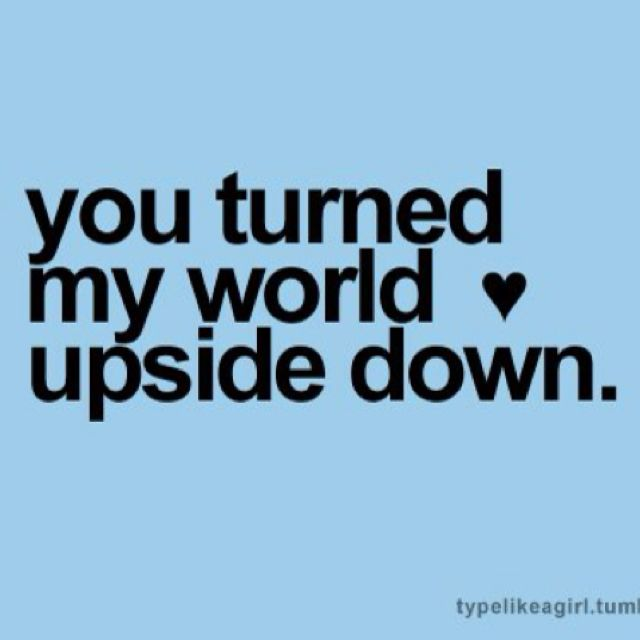 Upside Down Picture Quotes: You Turned My World Upside Down
