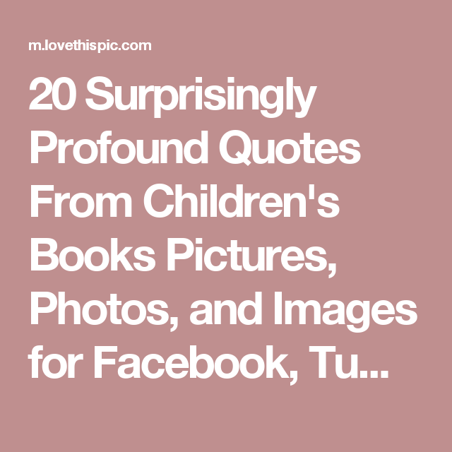 20 Surprisingly Profound Quotes From Children's Books Pictures, Photos, and Images for Facebook, Tumblr, Pinterest, and Twitter