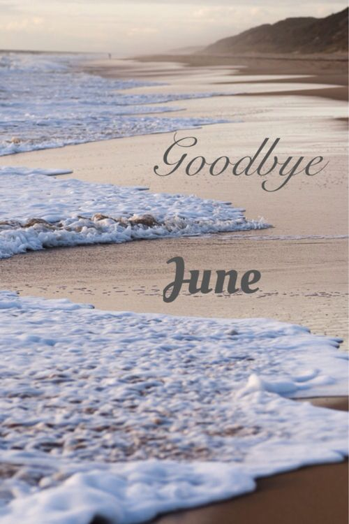 Goodbye June, Hello July!