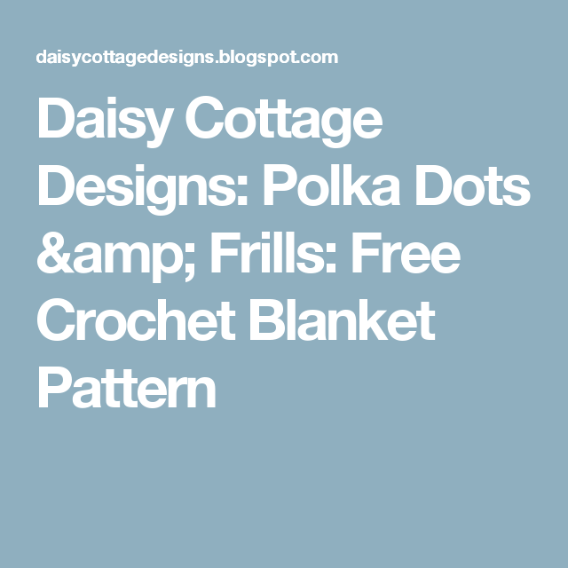 Daisy Cottage Designs: Polka Dots & Frills: Free Crochet Blanket ...