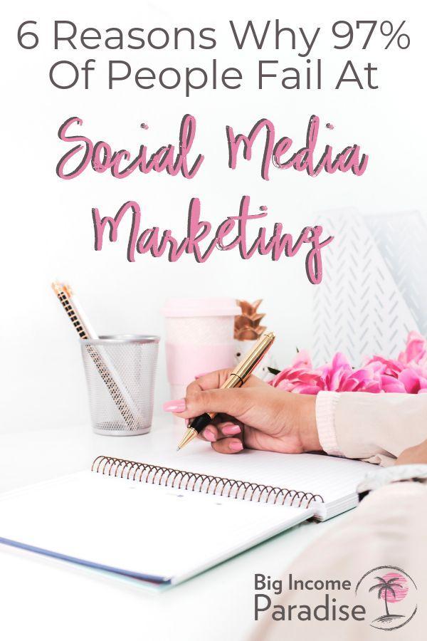 6 Reasons Why 97% Of People Fail At Social Media Marketing