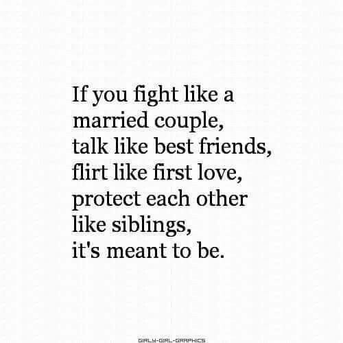 If You Fight Like A Married Couple Talk Like Best Friends Flirt Like First Love Protect Each Other Like Sibling Flirting It S Meant To Be Healthy Relationships