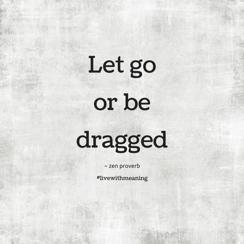 Let Go Or Be Dragged Live With Meaning Letting Go Meant To Be