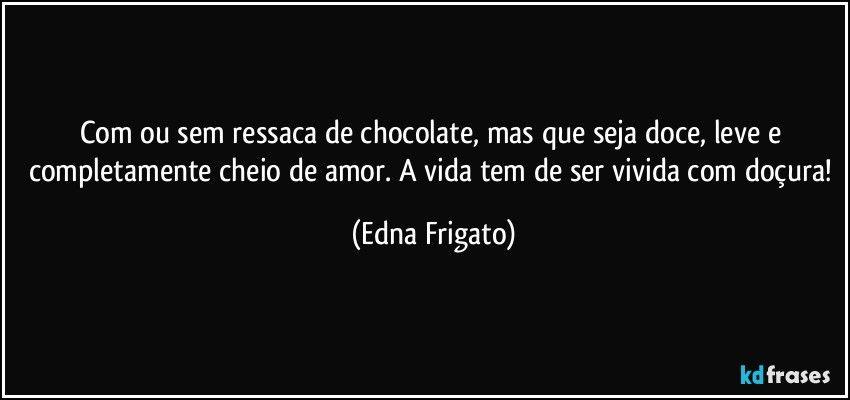 Com Ou Sem Ressaca De Chocolate Mas Que Seja Doce Leve E