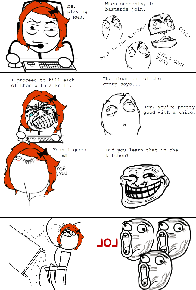 Gamer Girl Problems..... This one is pretty good. Never had that happen but its still funny hahahaha
