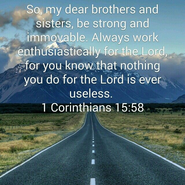 Always work enthusiastically for the Lord! 1 Corinthians 15:58