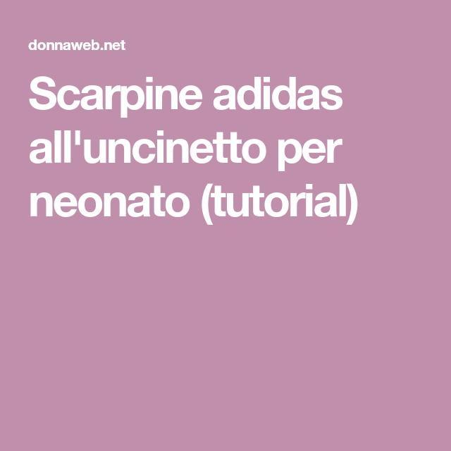 Scarpine adidas all uncinetto per neonato (tutorial)  f7dd31d0f497