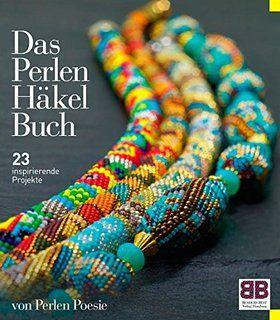Das Perlen Häkel Buch: 23 inspirierende Projekte