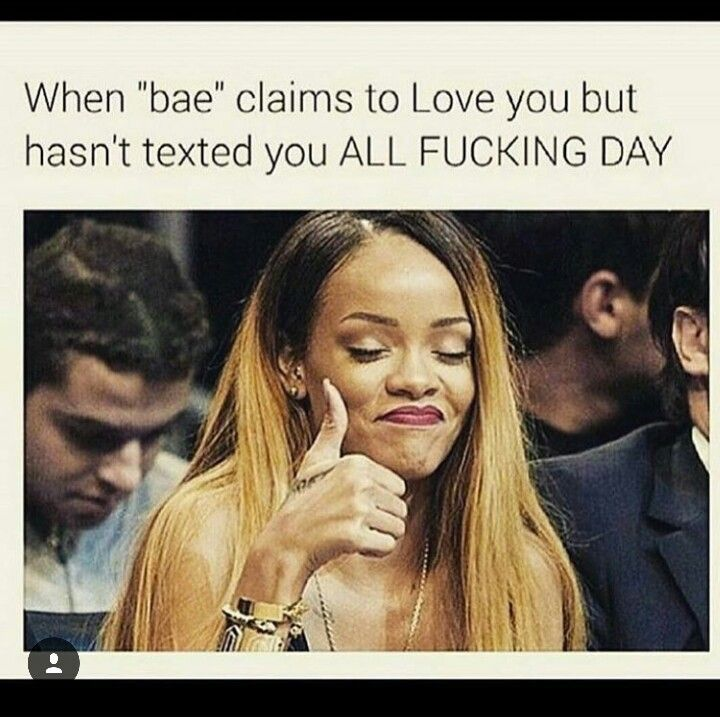 When Bae Claims To Love You But Hasn T Text You All F Day Great Memes Bae Love You