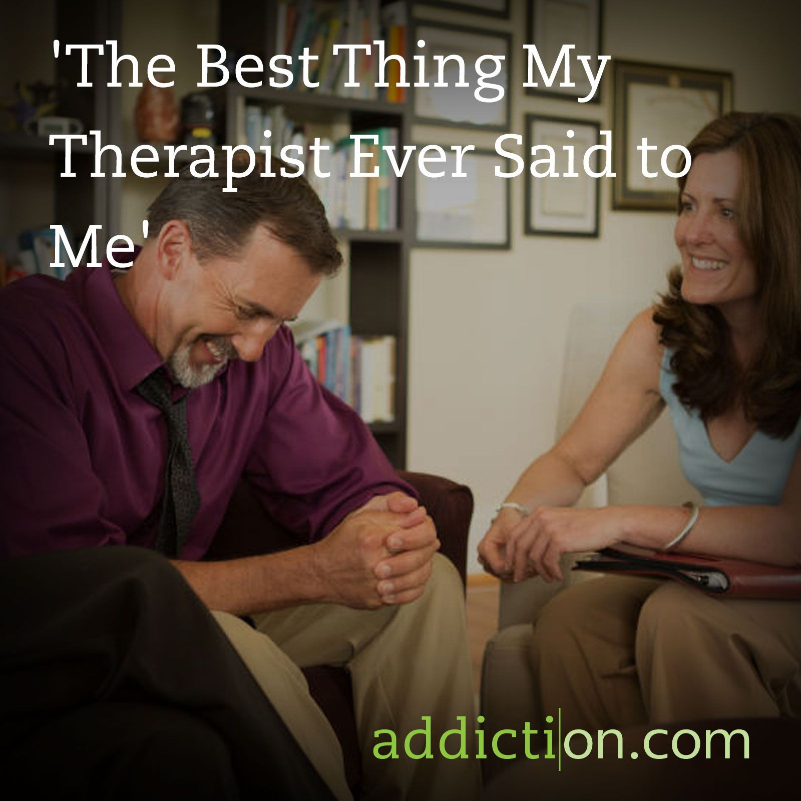 The Best Thing My Therapist Ever Said To Me 12 Steps Treatment