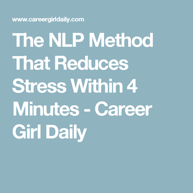 The NLP Method That Reduces Stress Within 4 Minutes - Career Girl Daily