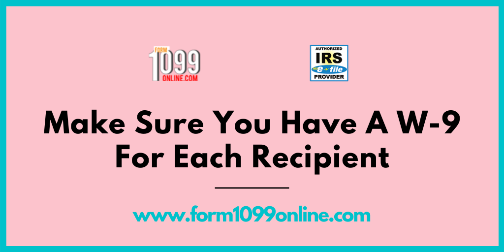 Make Sure You Have A W 9 For Each Recipient 1099 Tax Form Irs Forms Tax Forms