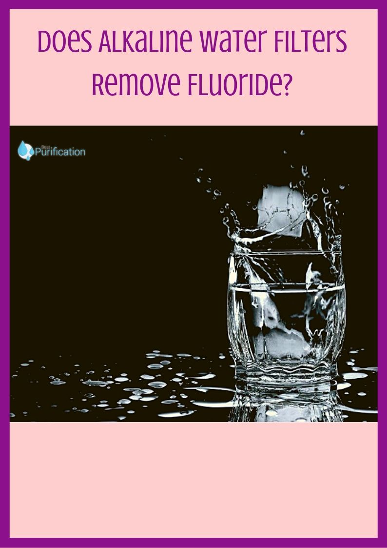 Does alkaline water filters Remove fluoride? Read the pros