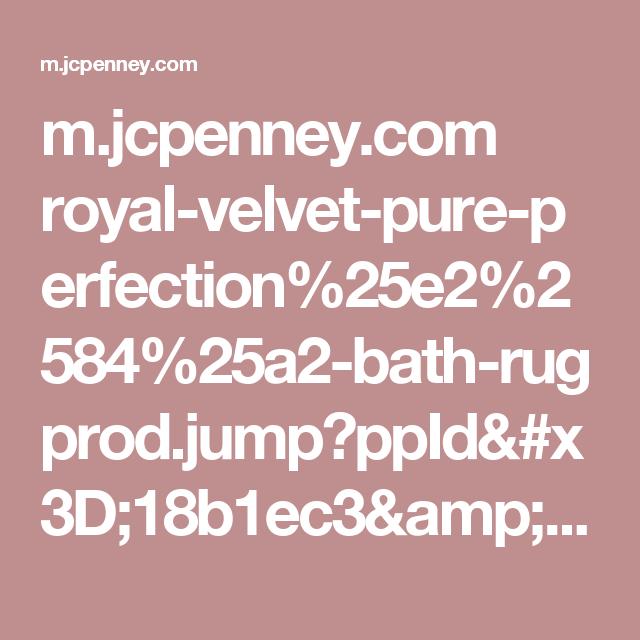 M Jcpenney Com Royal Velvet Pure Perfection 25e2 2584 25a2 Bath Rug