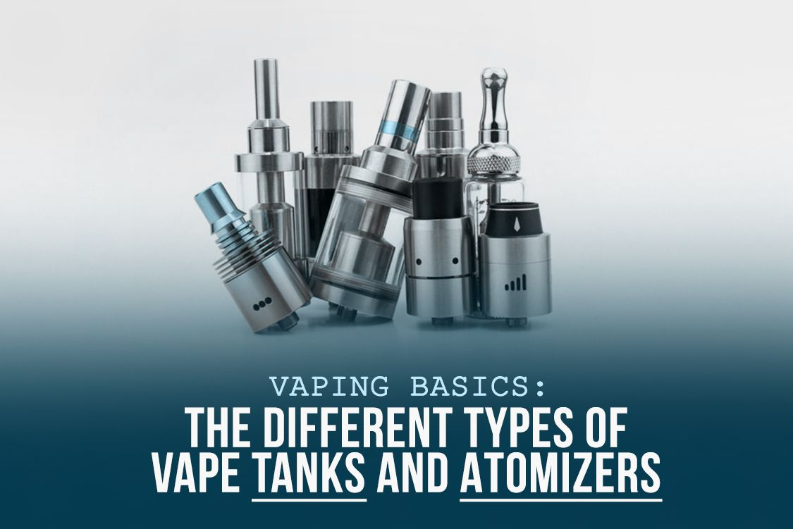 Vaping Basics The Different Types of Vape Tanks and