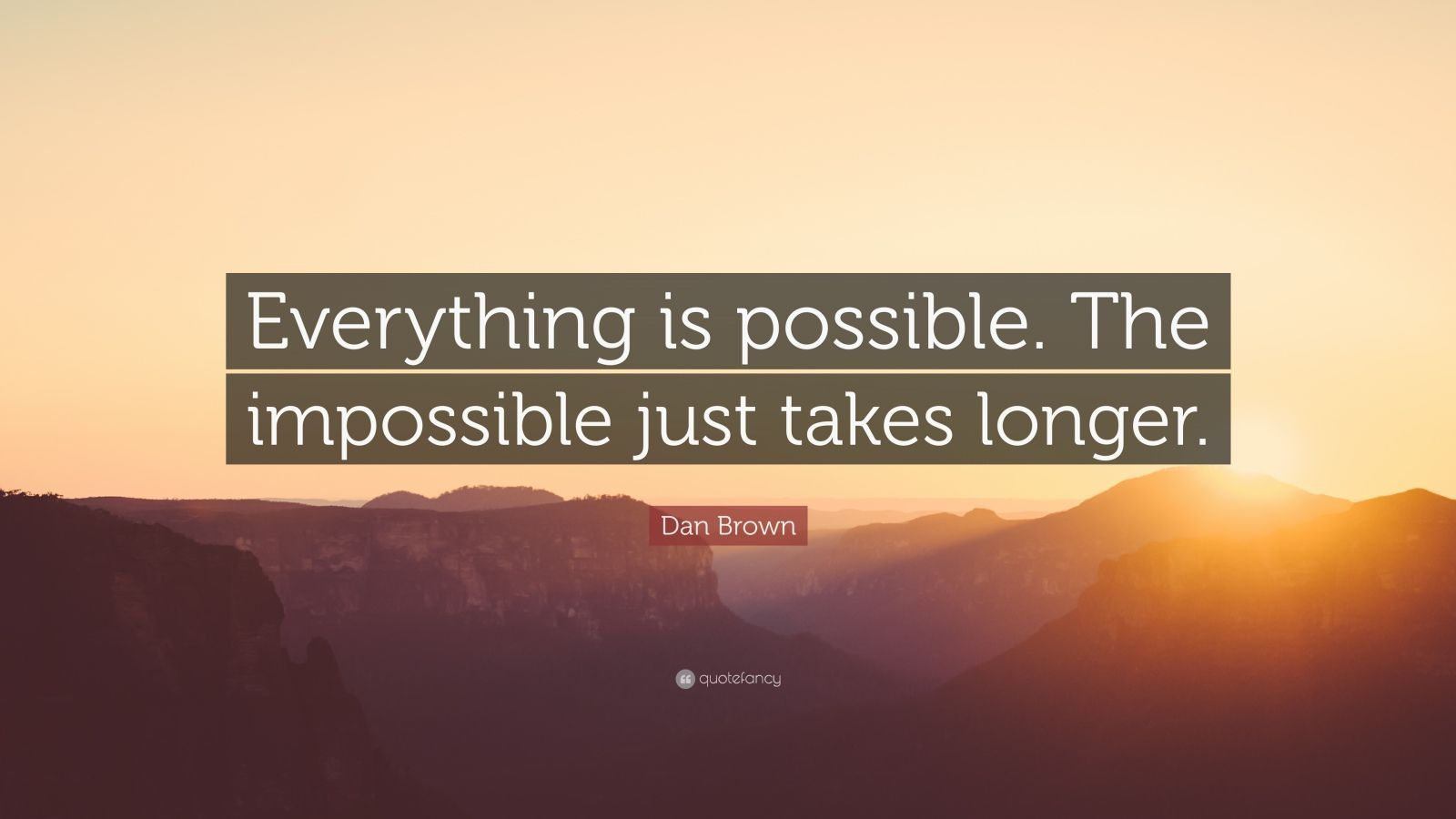 Dan Brown Quote Everything Is Possible The Impossible Just Takes Longer Dan Brown Quotes Everything Is Possible Truth Quotes