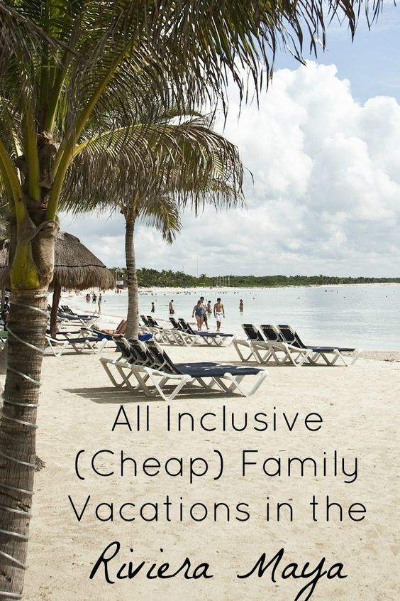 All Inclusive Cheap Family Vacations In The Riviera Maya