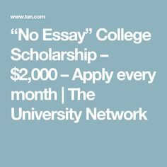 """no essay"""" college scholarship apply every month the  """"no essay"""" college scholarship 2 000 apply every month the university network"""