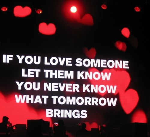 If You Love Someone Let Them Know You Never Know What Tomorrow