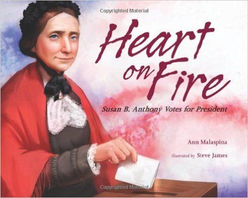 Heart on Fire: Susan B. Anthony Votes for President: Ann Malaspina, Steve James: 9780807531884: Amazon.com: Books