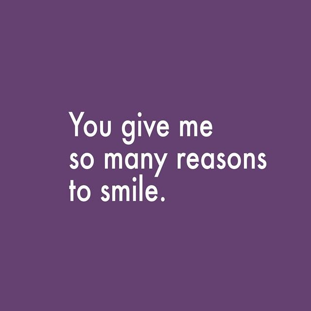 You Give Me So Many Reasons To Smile