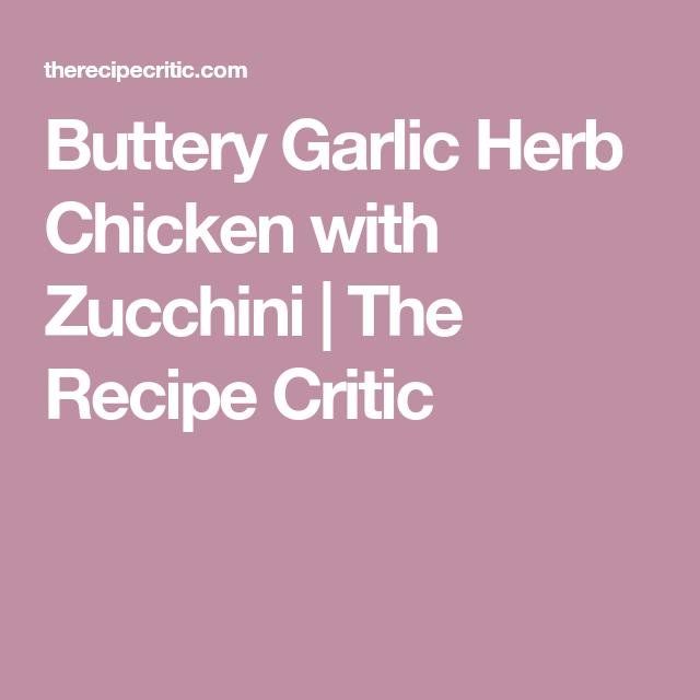 Buttery Garlic Herb Chicken With Zucchini  The Recipe -2795