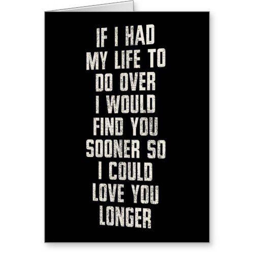IF I HAD MY LIFE TO DO OVER-I'D HAVE MET U SOONER CARD | Zazzle.com
