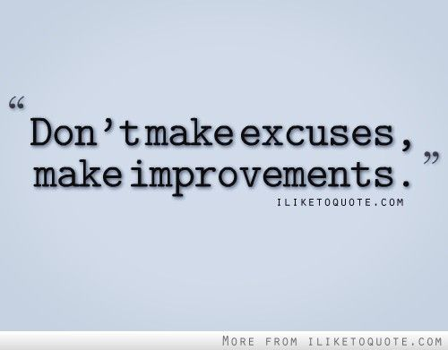 Dont Make Excuses Make Improvements Quotes Quotes Picture