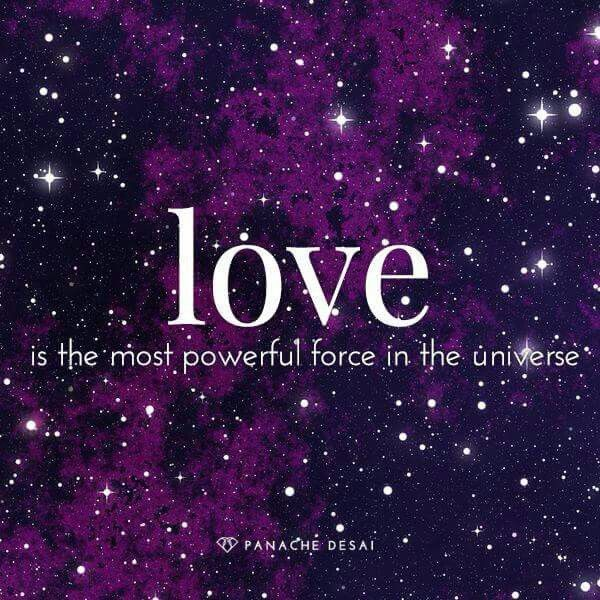 Love is the most powerful force in the universe ...