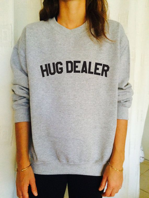 Hug dealer sweatshirt jumper gift cool fashion girls UNISEX