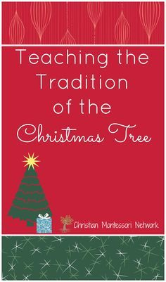 Teaching the Tradition of the Christmas Tree by Marie Mack at Christian Montessori Network