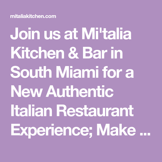Join Us At Mi Talia Kitchen Bar In South Miami For A New Authentic Italian Restaurant Experience Mak In 2021 Italian Restaurant Best Italian Restaurants South Miami