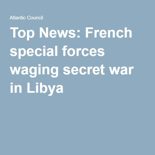 Top News: French special forces waging secret war in Libya//.,mar16