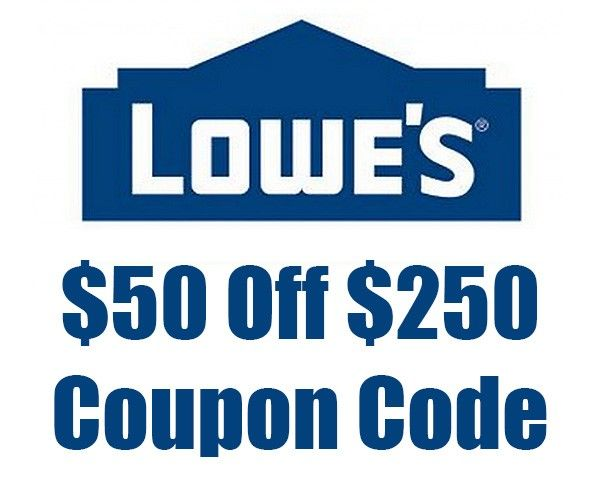 Archived Deals: Coupon $50 Off $250 Lowe's Coupon Code