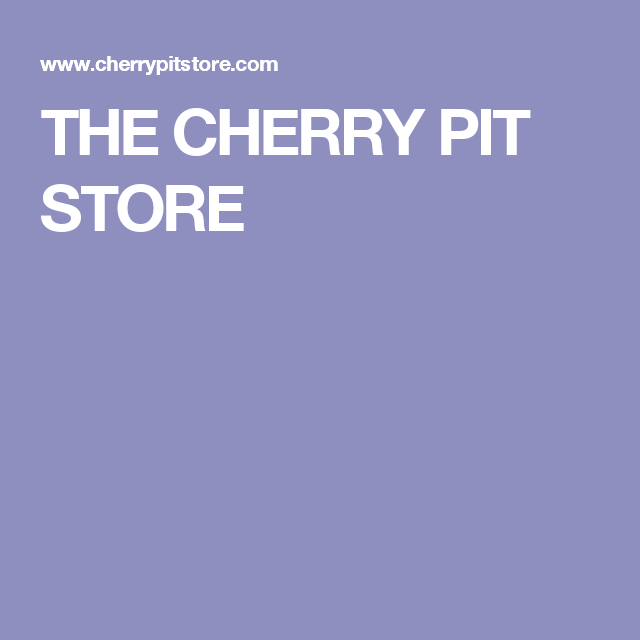 THE CHERRY PIT STORE