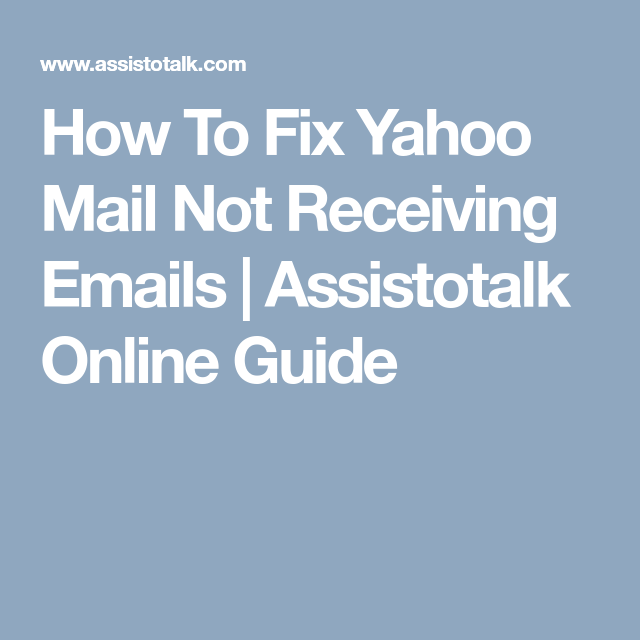 How To Fix Yahoo Mail Not Receiving Emails | Assistotalk