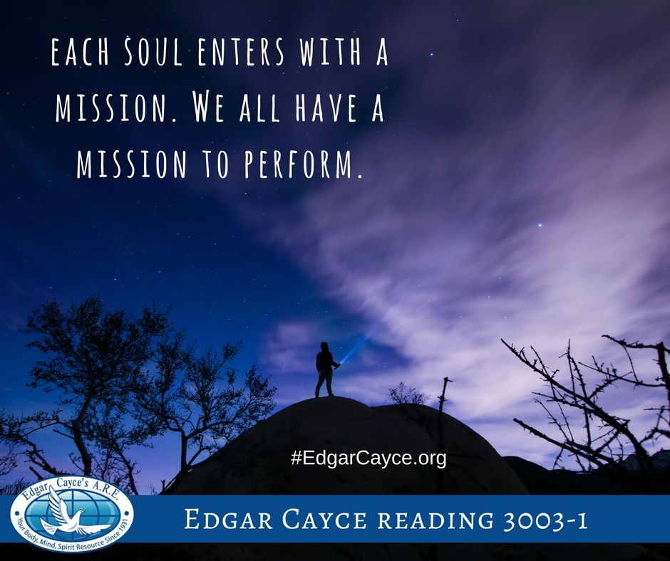 Each soul enters with a mission  We all have a mission to