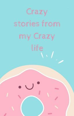 Crazy stories from my Crazy life