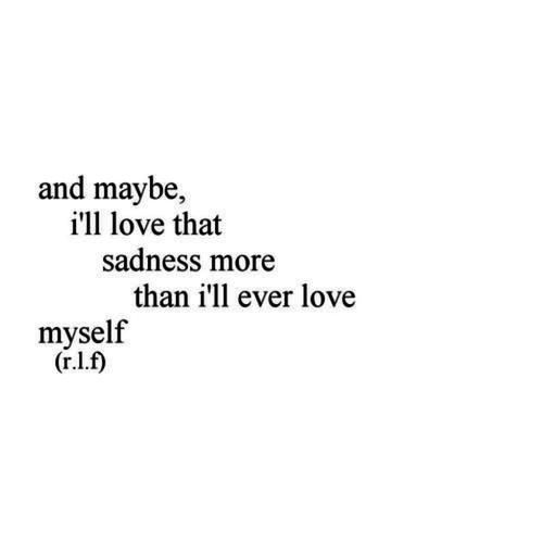 Sadly I Haven't Felt Super Depressed In A Long Time And I Miss It Unique Super Sad Quotes