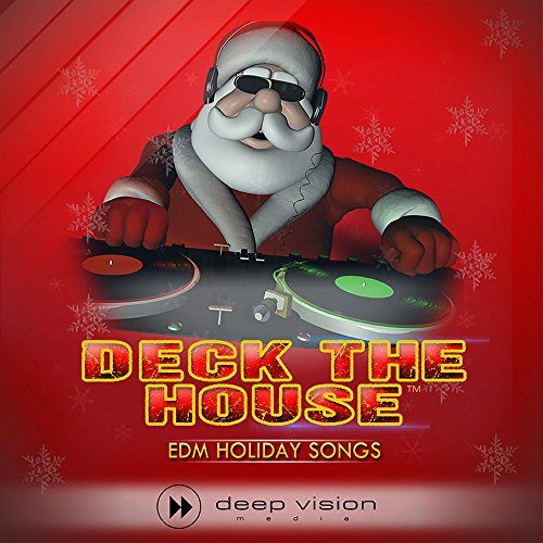 Deck The House EDM Holiday Songs Deep Vision Media Inc
