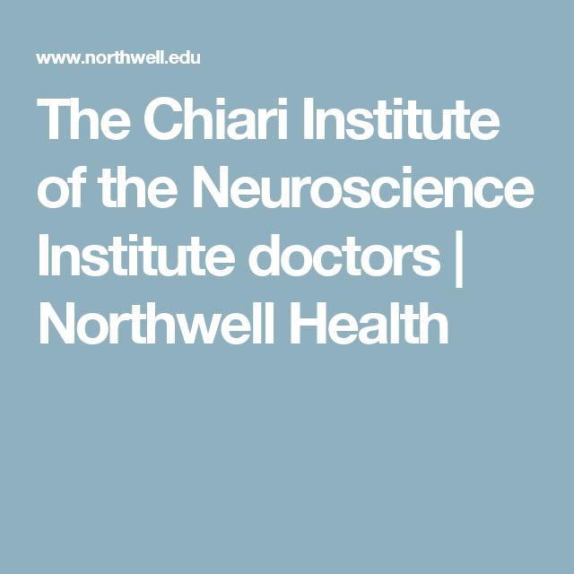 The Chiari Institute of the Neuroscience Institute doctors