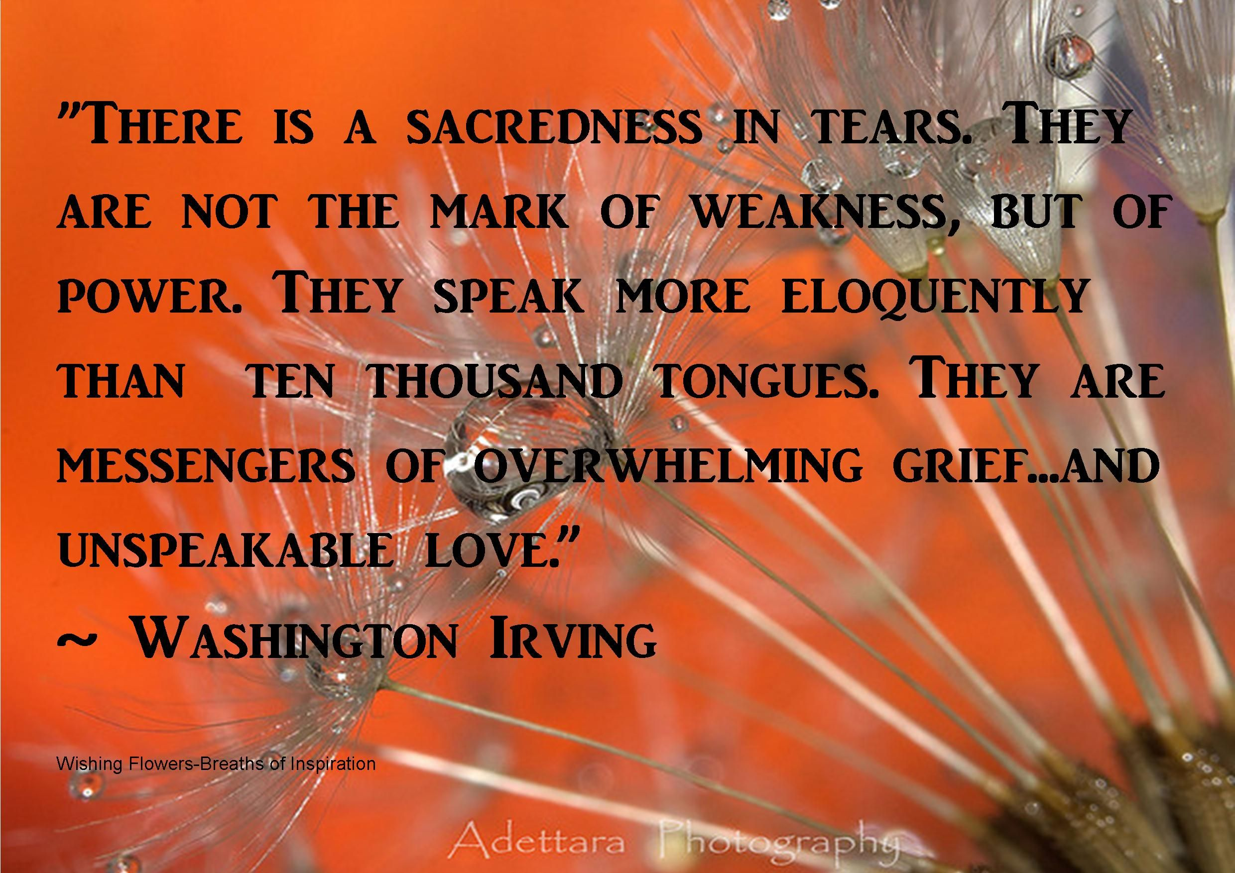"""There Is A Sacredness In Tears. They Are Not The Mark Of"