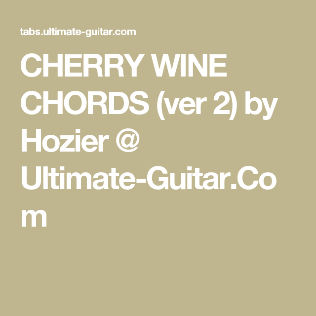 Cherry Wine Chords Ver 2 By Hozier Ultimate Guitar Ukulele