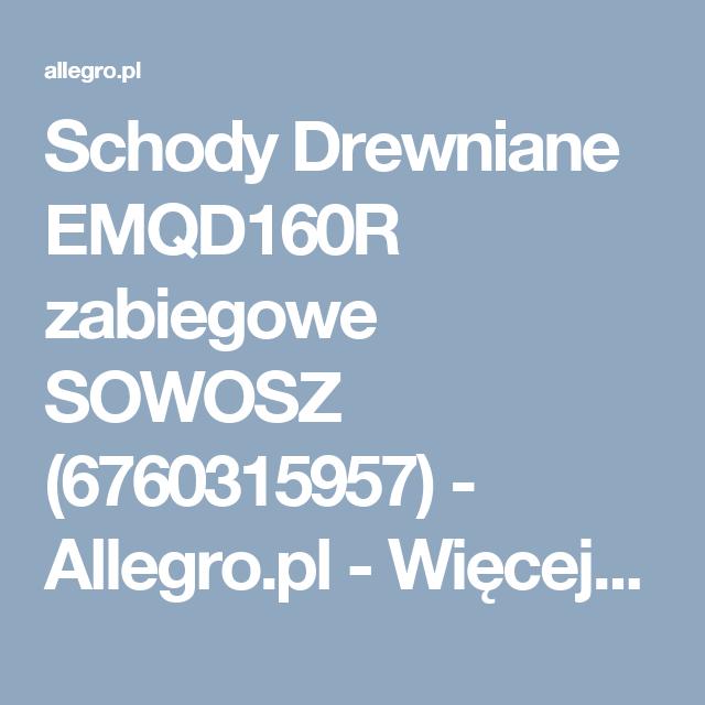 Schody Drewniane Emqd160r Zabiegowe Sowosz 6442747293 Oficjalne Archiwum Allegro