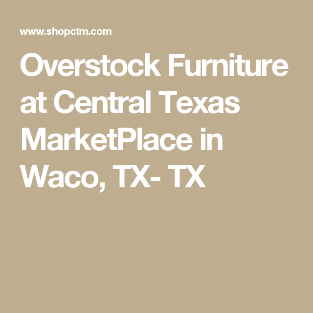 overstock furniture at central texas marketplace in waco, tx- tx